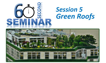 60 Second Seminar Session 5: Green Roofs