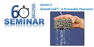 60 Second Seminar Session 2: Gravel-Lok®, A Permeable Pavement