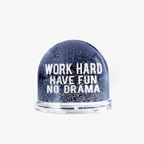 Snow Globe - WORK HARD HAVE FUN NO DRAMA