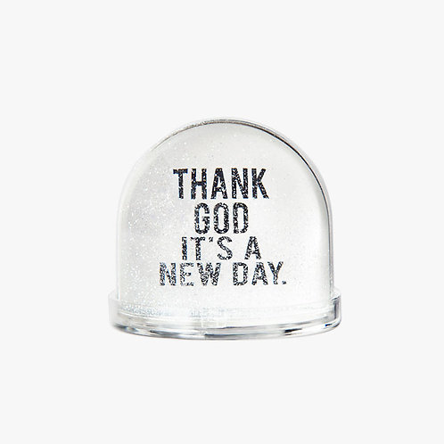 Snow Globe - THANK GOD IT'S A NEW DAY