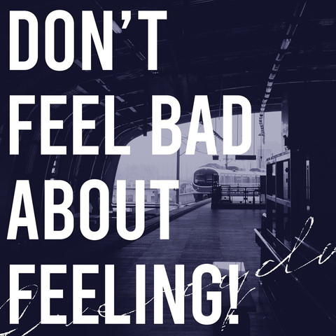 Don't feel bad about feeling!