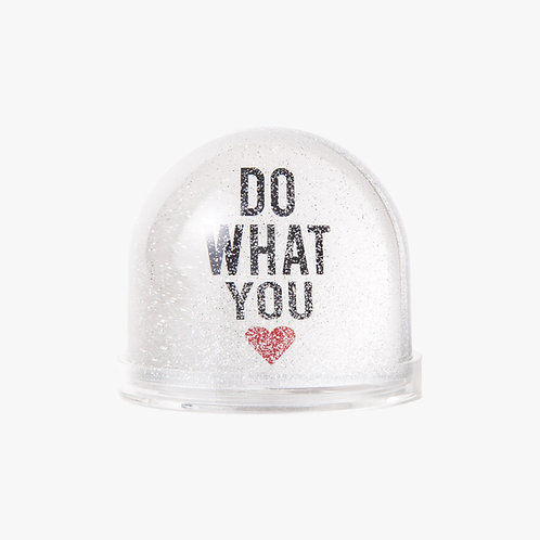 Snow Globe - DO WHAT YOU LOVE