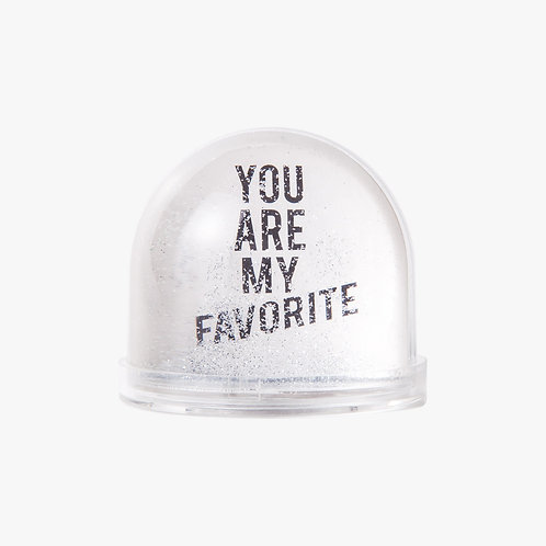 Snow Globe - YOU ARE MY FAVORITE