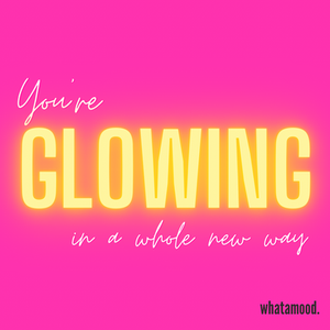 you're glowing in a whole new way.png