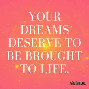 your dreams deserve to be brought to life.png