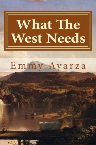 What The West Needs by Emmy Ayarza