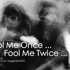 Fool Me Once... Fool Me Twice... (2017, 2018)