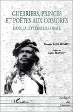 Guerriers, princes et poètes aux Comores. Dans la littérature orale -Moussa SAID