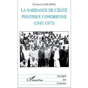 La naissance de l'élite politique comorienne (1945-1975) - Mahmoud Ibrahime