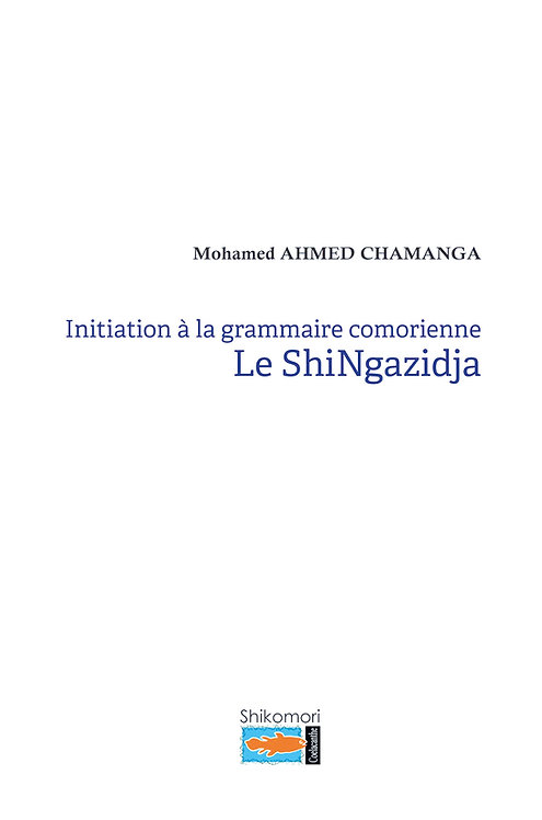 Initiation à la grammaire comorienne Le shingazidja - Mohamed Ahmed Chamanga