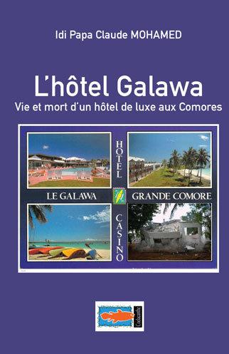 L'hôtel Galawa. Vie et mort d'un hôtel de luxe aux Comores - Idi Papa Claude MOH