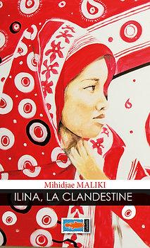 ILINA, LA CLANDESTINE - MALIKI MIHIDJAÉ