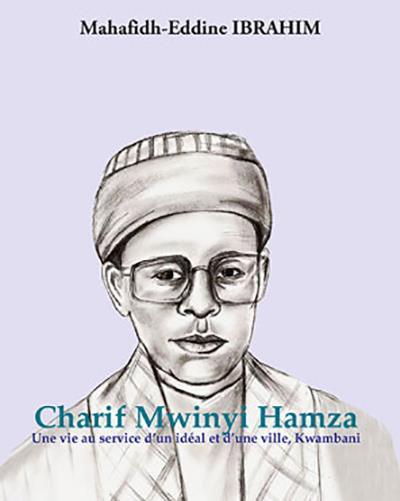 Charif Mwinyi Hamza. Une vie au service d'un idéal et d'une ville, Kwambani