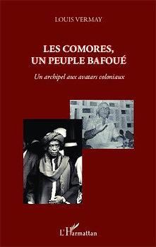 Les Comores, un peuple bafoué. Un archipel aux avatars coloniaux - Louis Vermay