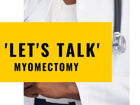 Lets Talk Series - Myomectomy Edition