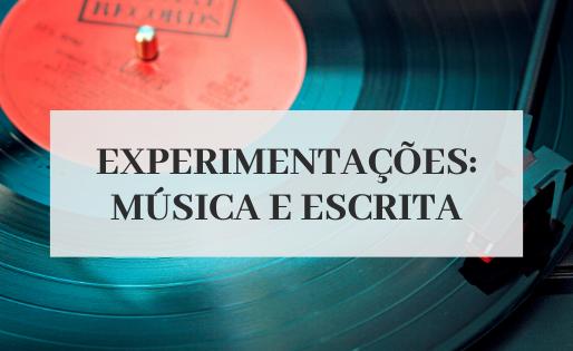 Experimentações: música e escrita
