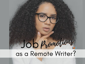 Why Remote Writers Don't Get Many Job Promotions