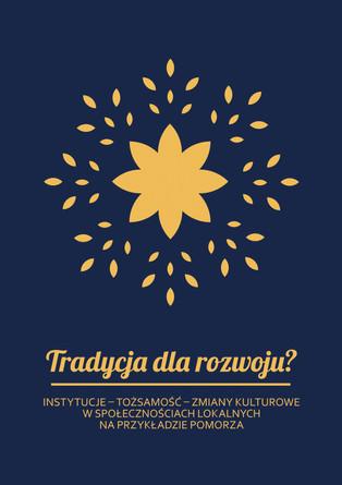 """Publikacja """"Tradycja dla rozwoju? Instytucje - tożsamość - zmiany kulturowe w społecznościach..."""""""