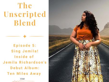 The Unscripted Blend, Episode 5, Sing Jemila! Inside of Jemila Richardson's Debut Album