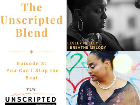 The Unscripted Blend, Episode 3: You Can't Stop the Beat
