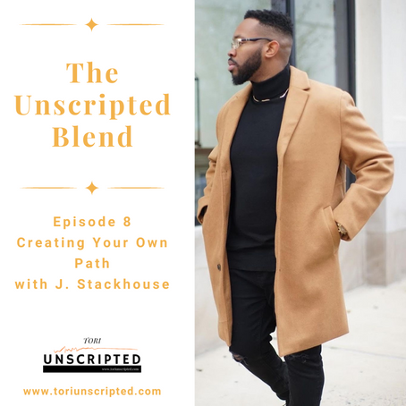The Unscripted Blend, Episode 8, Creating Your Own Path with J. Stackhouse