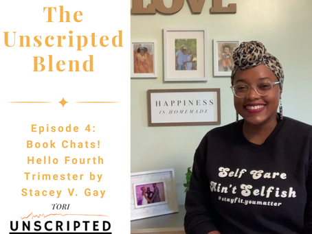 The Unscripted Blend, Episode 4, Book Chats! Hello Fourth Trimester by Stacey V. Gay