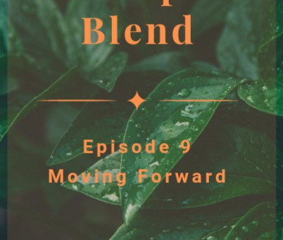 The Unscripted Blend, Ep. 9, Moving Forward