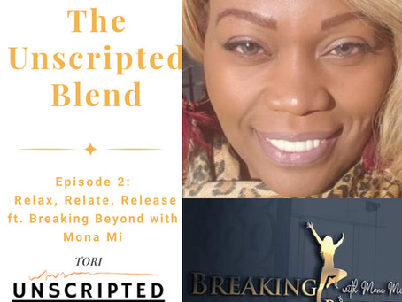 The Unscripted Blend, Episode 2: Relax, Relate, Release ft. Breaking Beyond with Mona Mi