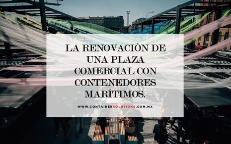La renovación de una plaza comercial con contenedores marítimos.