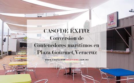 CASO DE ÉXITO:  Conversión de contenedores marítimos en Plaza Gourmet, Veracruz