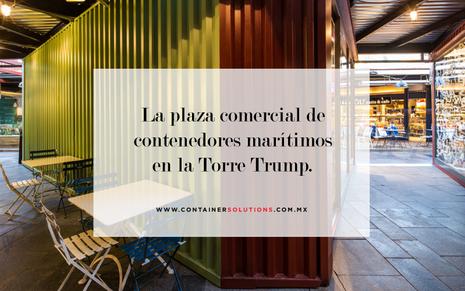 La plaza comercial de contenedores marítimos en la Torre Trump.
