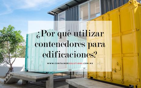 ¿Por qué utilizar contenedores para edificaciones?