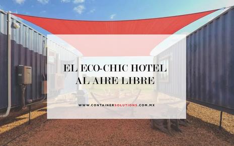 El Eco-Chic hotel al aire libre con contenedores