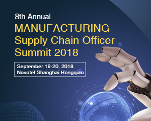 Manufacturing Supply Chain Officer Summit - 19th & 20th September2018 - Shanghai