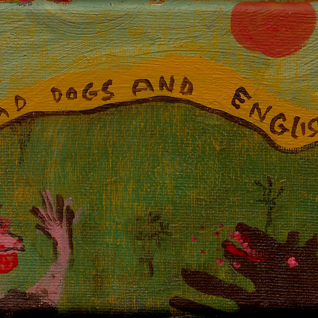 Mad Dogs and Englishmen. Acrylic on canvas, 2010,