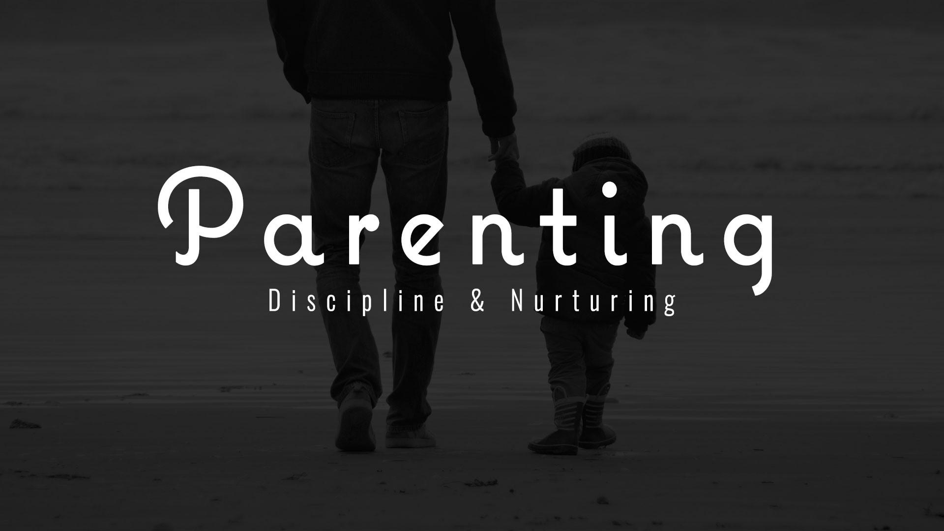 Nurturing, Teaching and Disciplining Your Children