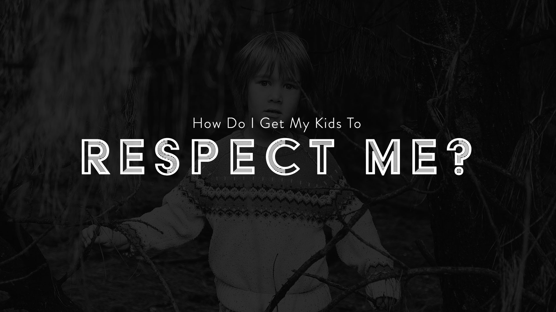 How Do I Get My Kids To Repsect Me?