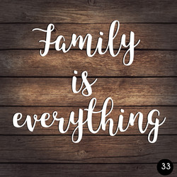 33 FAMILY IS EVERYTHING