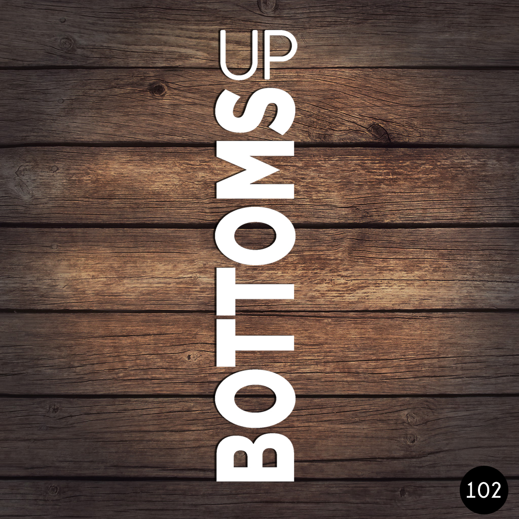 102 BOTTOMS UP