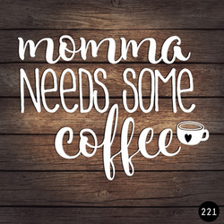 221 MAMA NEEDS COFFEE