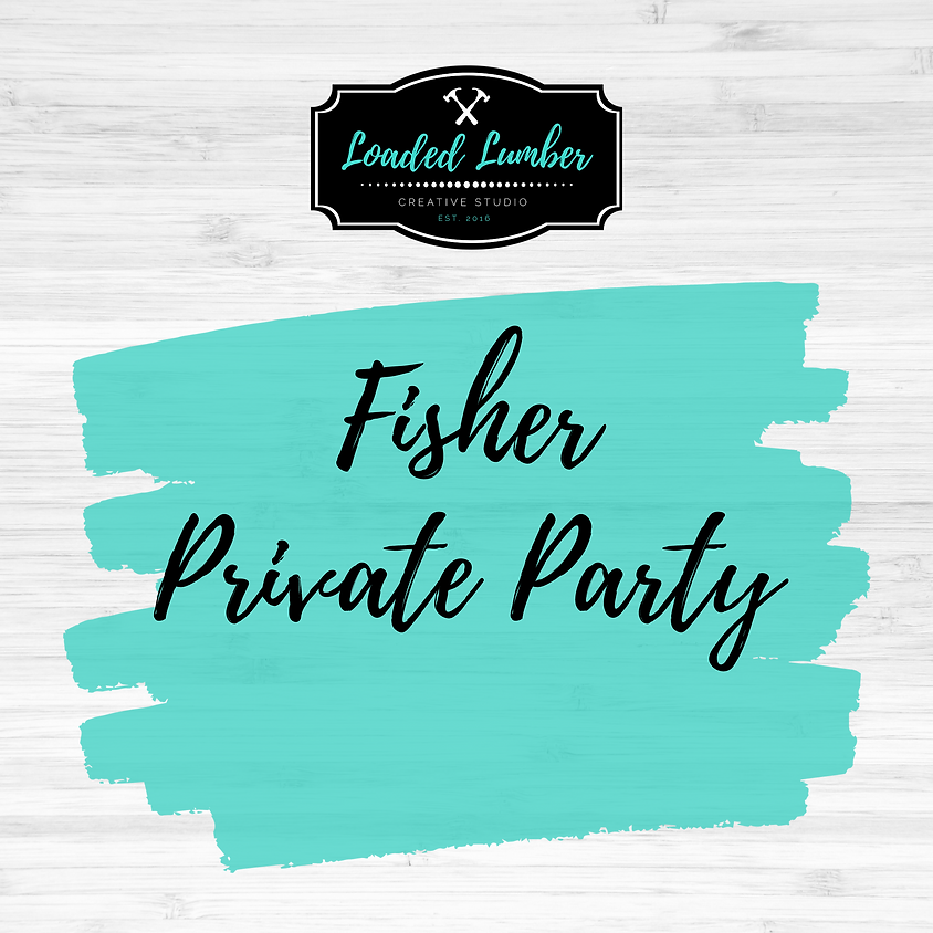 Fisher Private Party- July31st -2:30-5:30