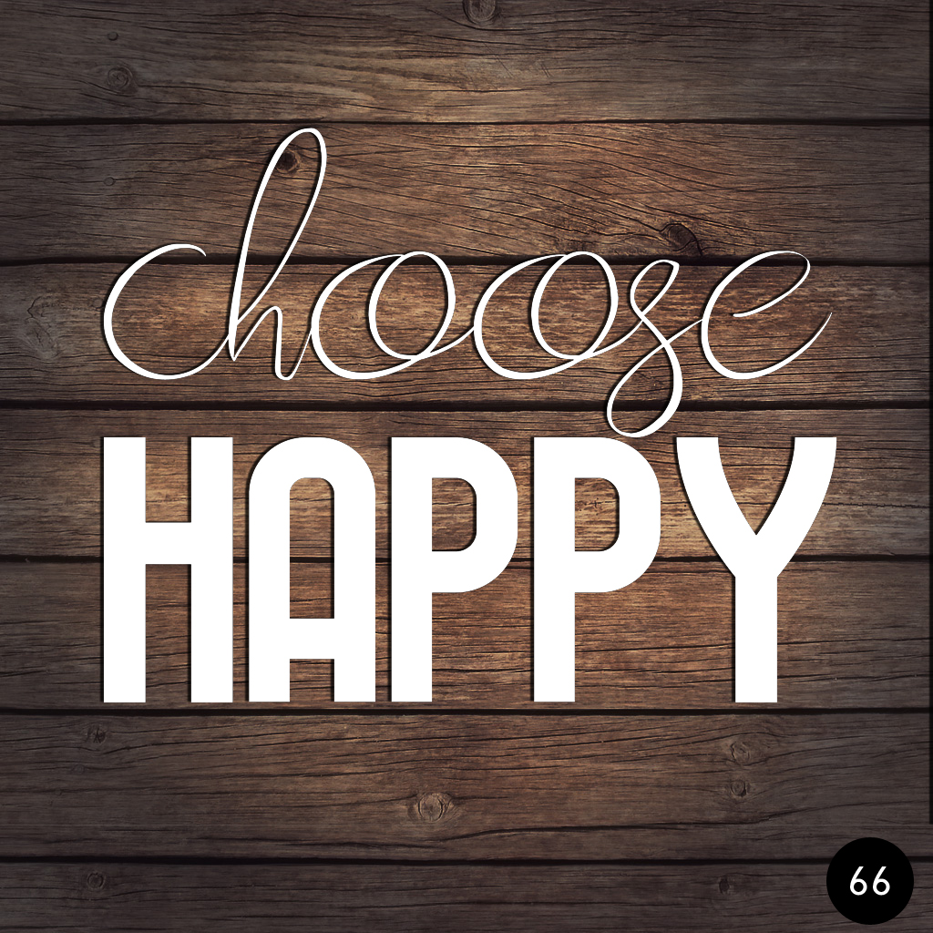 66 CHOOSE HAPPY