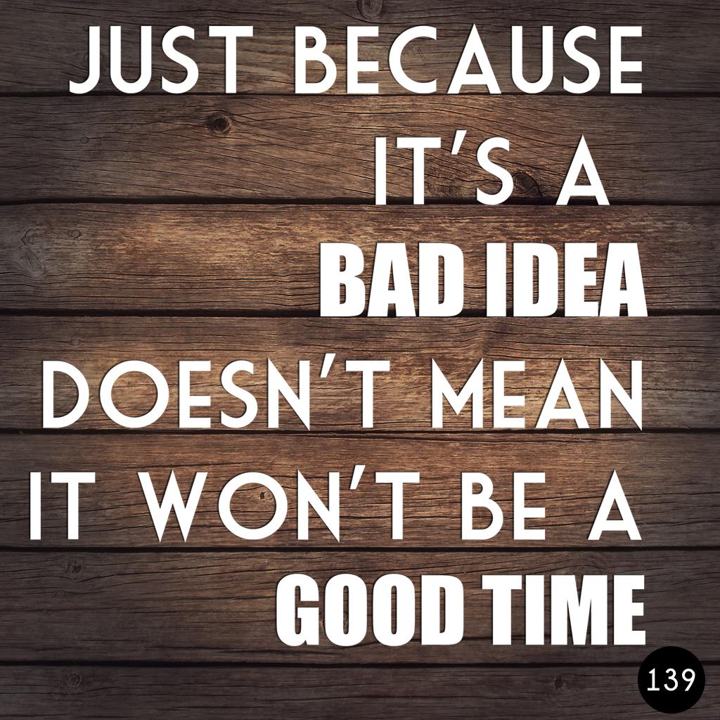 139 BAD IDEA