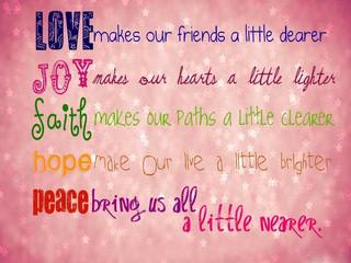 Love, Joy, Faith, Hope, and Peace!