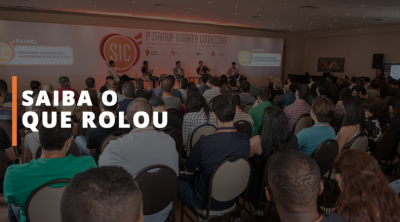SIC - Sai do Papel Startup Insight & Connection | O que rolou?