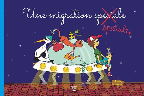 UNE MIGRATION SPATIALE - Éditions Libre Label