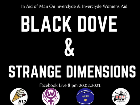 Black Dove & Strange Dimensions: Man -on Inverclyde & Womans Aid Inverclyde Gig!