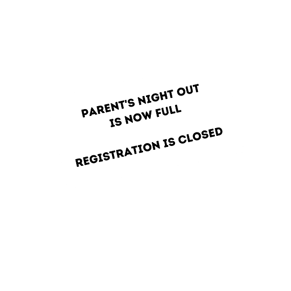 Parent's Night Out Registration is close
