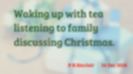 Waking up with tea   listening to the family   discussing Christmas     P R Sinclair 2016-12-26