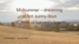 Midsummer - dreaming   of hot, sunny days   with hints of harvest's bounty.     P R Sinclair 2017-06-19